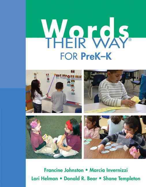 Words Their Way for PreK-K By Johnston, Francine/ Invernizzi, Marcia A./ Helman, Lori/ Bear, Donald R./ Templeton, Shane