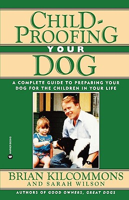 Childproofing Your Dog By Kilcommons, Brian/ Wilson, Sarah