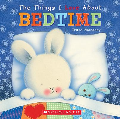 Things I Love About Bedtime By Moroney, Trace