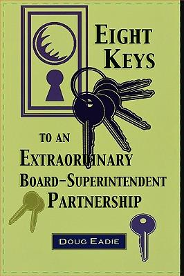 Eight Keys to an Extraordinary Board-Superintendent Partnership By Eadie, Douglas C.